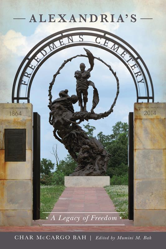 Alexandria's Freedmen's Cemetery: A Legacy of Freedom,9781467140010